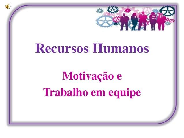 Recursos HumanosMotivação eTrabalho em equipe