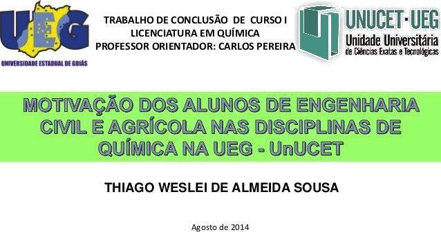 THIAGO WESLEI DE ALMEIDA SOUSA  TRABALHO DE CONCLUSÃO DE CURSO I  LICENCIATURA EM QUÍMICA  PROFESSOR ORIENTADOR: CARLOS PE...