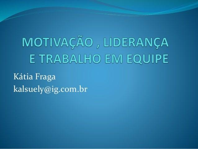 Kátia Fraga kalsuely@ig.com.br