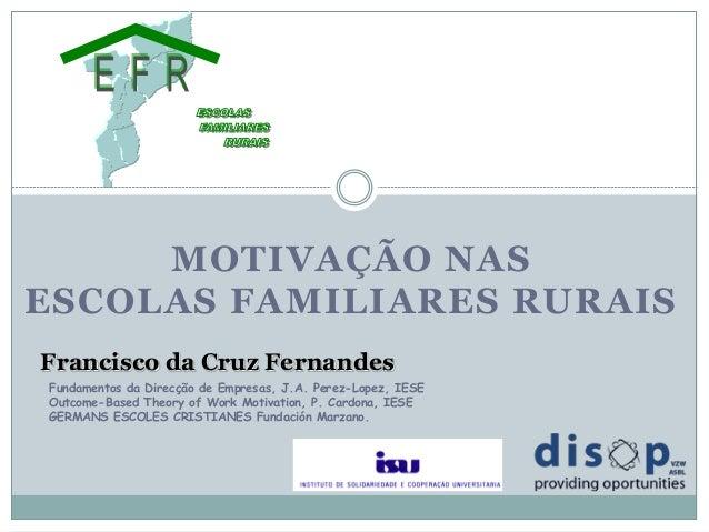 FORMAÇÃO POR  ALTERNÂNCIA  MOTIVAÇÃO NAS  ESCOLAS FAMILIARES RURAIS  Francisco da Cruz Fernandes  Fundamentos da Direcção ...