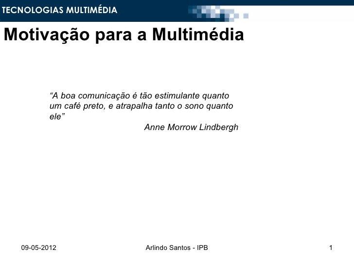 """TECNOLOGIAS MULTIMÉDIAMotivação para a Multimédia           """"A boa comunicação é tão estimulante quanto           um café ..."""