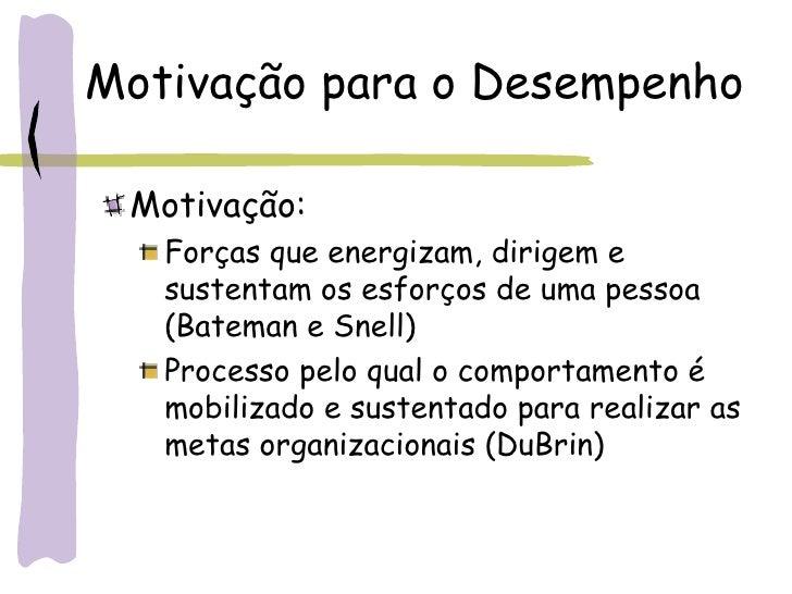 Motivação para o Desempenho <ul><li>Motivação: </li></ul><ul><ul><li>Forças que energizam, dirigem e sustentam os esforços...