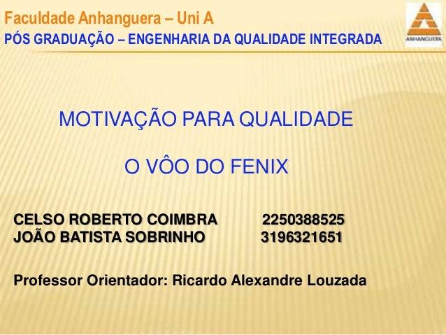 CELSO ROBERTO COIMBRA 2250388525 JOÃO BATISTA SOBRINHO 3196321651 Professor Orientador: Ricardo Alexandre Louzada Faculdad...