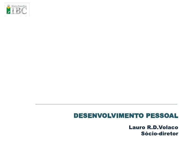 DESENVOLVIMENTO PESSOAL             Lauro R.D.Volaco                 Sócio-diretor