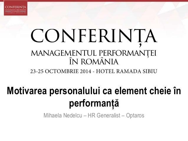Motivarea personalului ca element cheie în  performanță  Mihaela Nedelcu – HR Generalist – Optaros