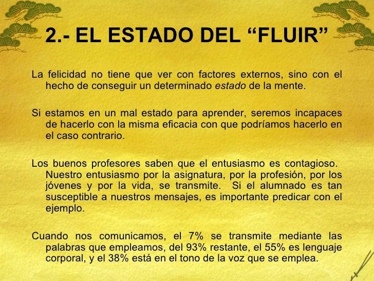 """2.- EL ESTADO DEL """"FLUIR"""" <ul><li>La felicidad no tiene que ver con factores externos, sino con el hecho de conseguir un d..."""