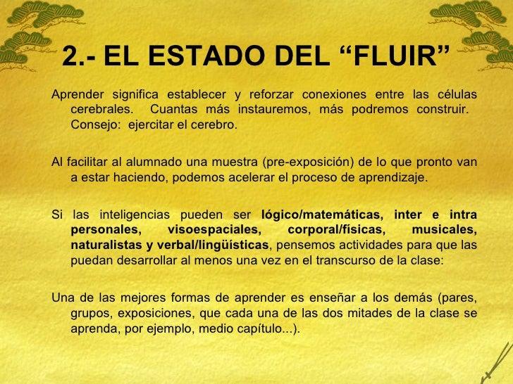 """2.- EL ESTADO DEL """"FLUIR"""" <ul><li>Aprender significa establecer y reforzar conexiones entre las células cerebrales.  Cuant..."""