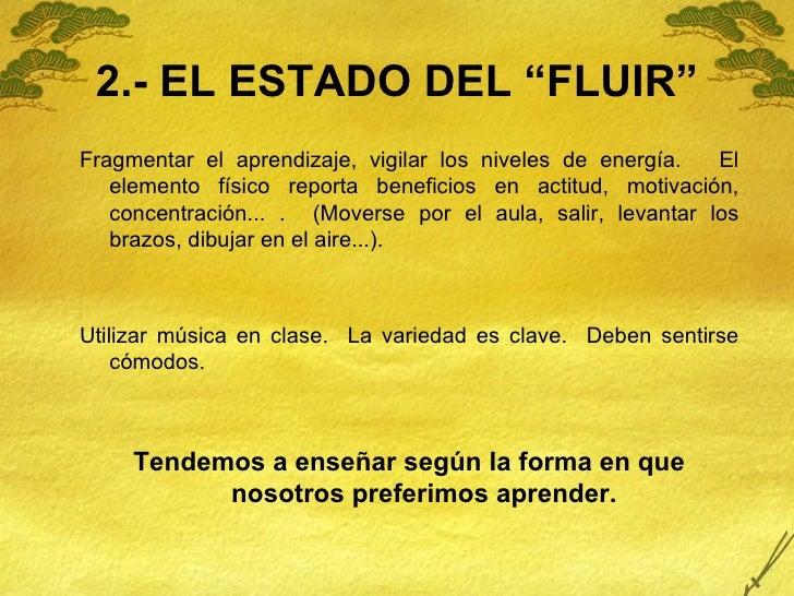 """2.- EL ESTADO DEL """"FLUIR"""" <ul><li>Fragmentar el aprendizaje, vigilar los niveles de energía.  El elemento físico reporta b..."""