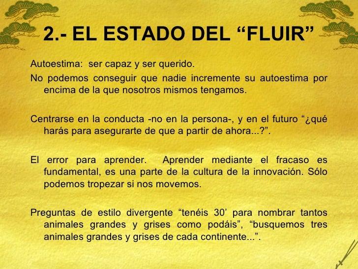 """2.- EL ESTADO DEL """"FLUIR"""" <ul><li>Autoestima:  ser capaz y ser querido. </li></ul><ul><li>No podemos conseguir que nadie i..."""