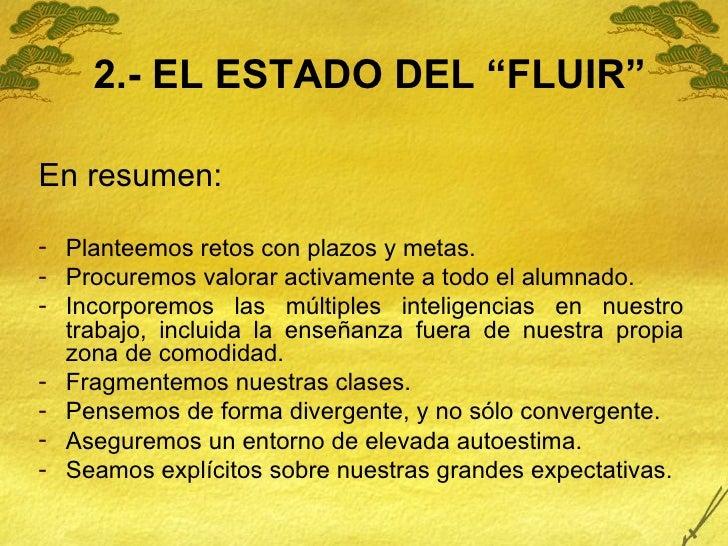 """2.- EL ESTADO DEL """"FLUIR"""" <ul><li>En resumen: </li></ul><ul><li>Planteemos retos con plazos y metas. </li></ul><ul><li>Pro..."""
