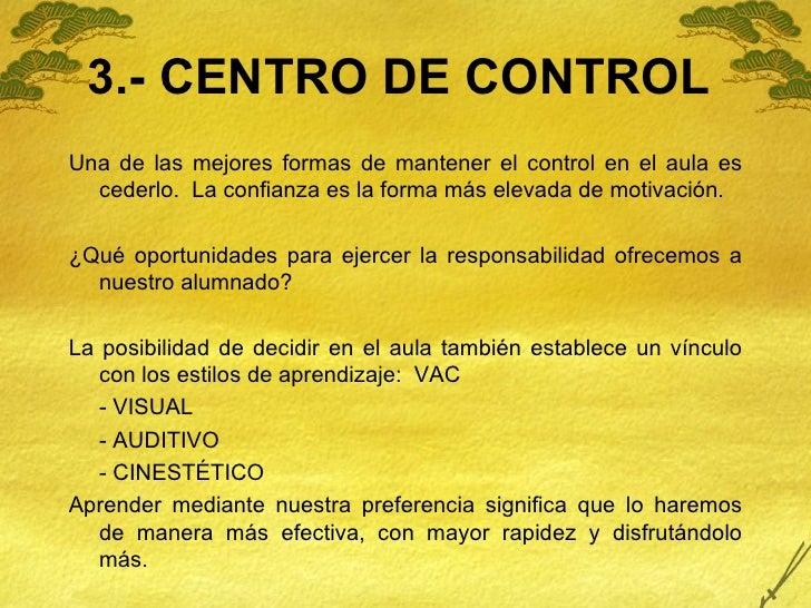3.- CENTRO DE CONTROL <ul><li>Una de las mejores formas de mantener el control en el aula es cederlo.  La confianza es la ...