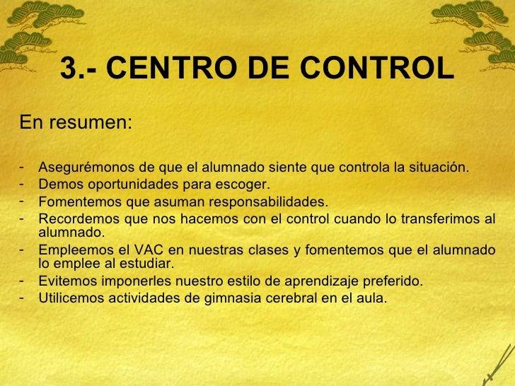 3.- CENTRO DE CONTROL <ul><li>En resumen: </li></ul><ul><li>Asegurémonos de que el alumnado siente que controla la situaci...