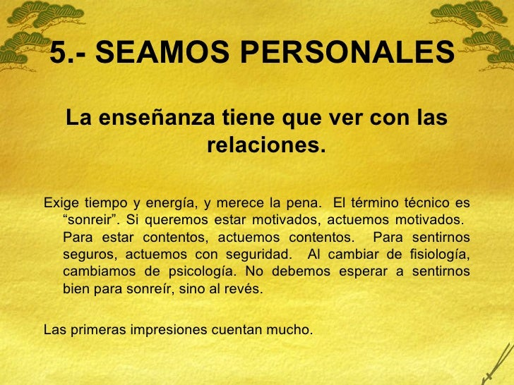 5.- SEAMOS PERSONALES <ul><li>La enseñanza tiene que ver con las relaciones. </li></ul><ul><li>Exige tiempo y energía, y m...