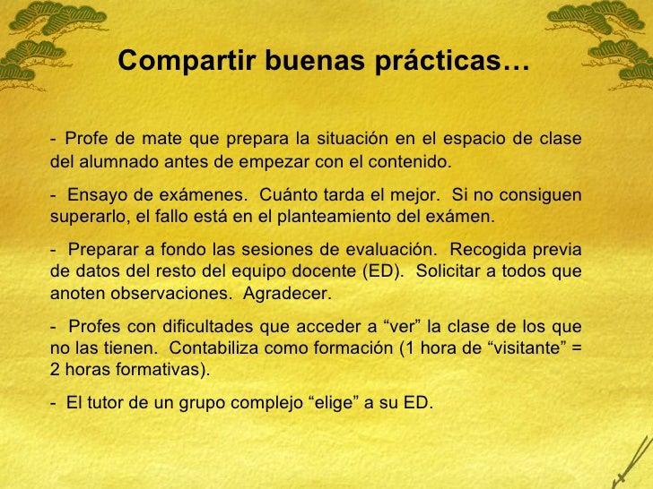 <ul><li>Compartir buenas prácticas… </li></ul>-   Profe de mate que prepara la situación en el espacio de clase del alumna...