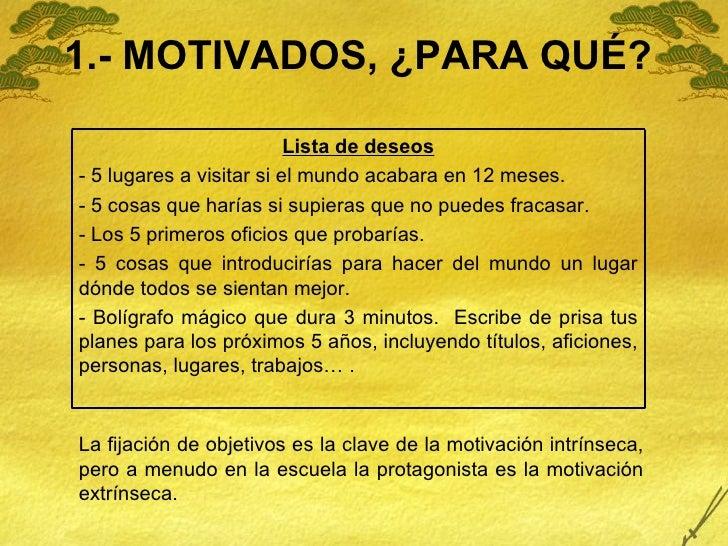 1.- MOTIVADOS, ¿PARA QUÉ? La fijación de objetivos es la clave de la motivación intrínseca, pero a menudo en la escuela la...