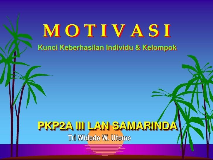 MOTIVASI Kunci Keberhasilan Individu & Kelompok     PKP2A III LAN SAMARINDA