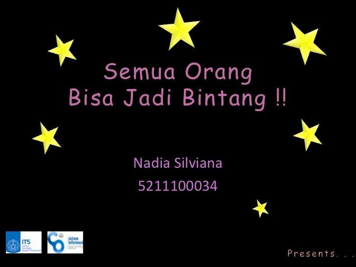 Semua Orang        Bisa Jadi Bintang !!             Nadia Silviana             5211100034©2012