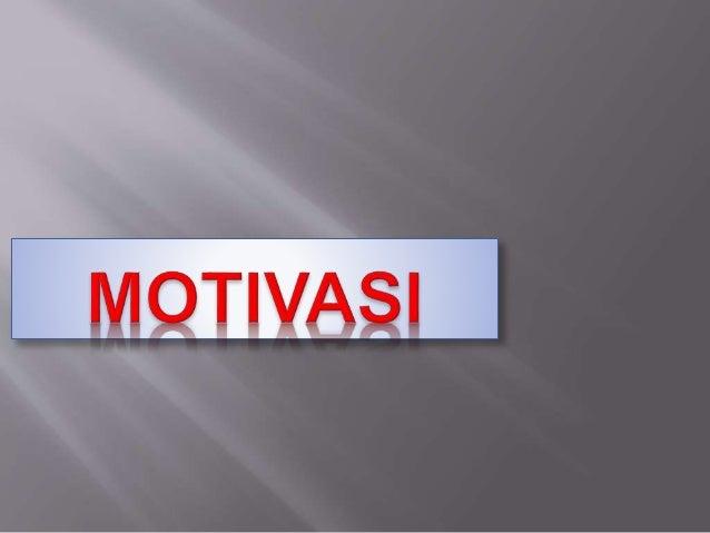 Motivasi merupakan kegiatan yang mengakibatkan , menyalurkan dan memelihara perilaku manusia.Motivasi ini merupakan subjek...