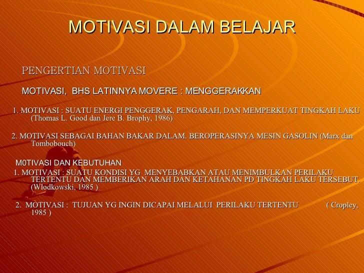 MOTIVASI DALAM BELAJAR <ul><ul><li>PENGERTIAN MOTIVASI </li></ul></ul><ul><ul><li>MOTIVASI,  BHS LATINNYA MOVERE : MENGGER...