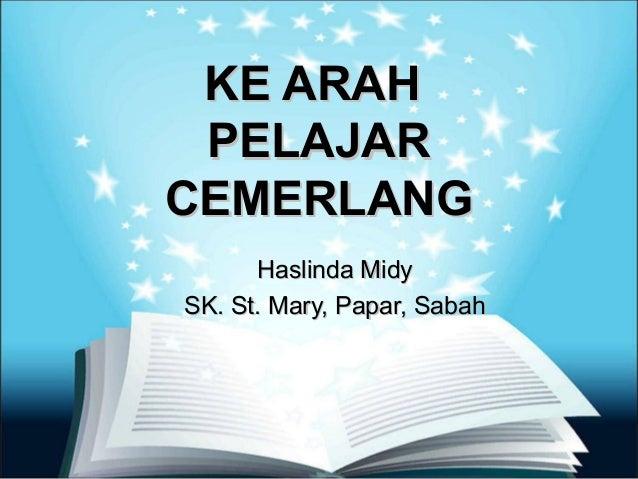 KE ARAH PELAJARCEMERLANG      Haslinda MidySK. St. Mary, Papar, Sabah