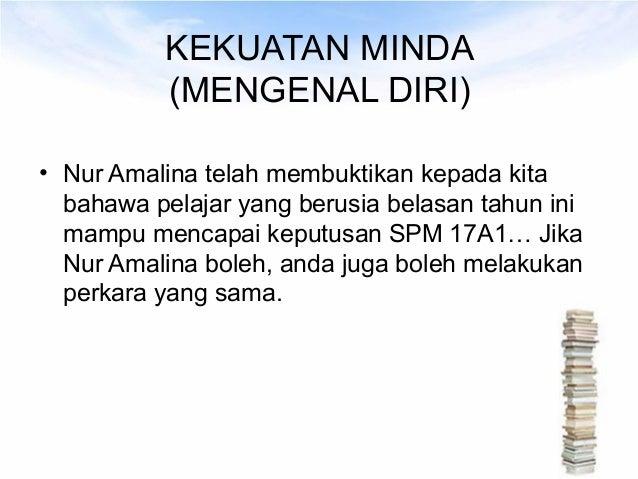 KEKUATAN MINDA          (MENGENAL DIRI)• Nur Amalina telah membuktikan kepada kita  bahawa pelajar yang berusia belasan ta...