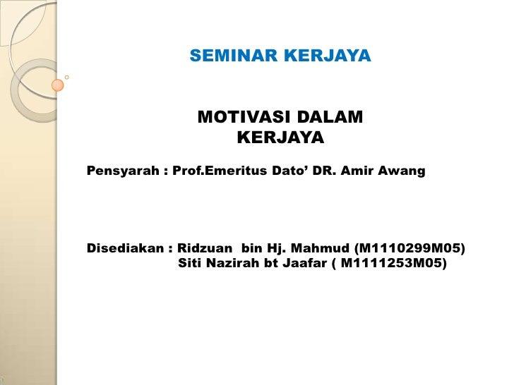 SEMINAR KERJAYA               MOTIVASI DALAM                  KERJAYAPensyarah : Prof.Emeritus Dato' DR. Amir AwangDisedia...