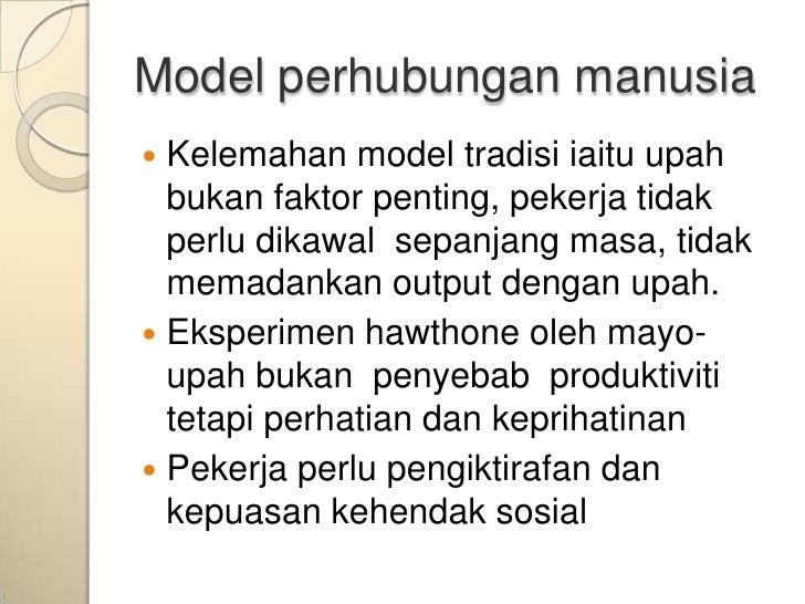 Model perhubungan manusia Kelemahan model tradisi iaitu upah  bukan faktor penting, pekerja tidak  perlu dikawal sepanjan...