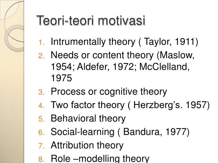 Teori-teori motivasi1.   Intrumentally theory ( Taylor, 1911)2.   Needs or content theory (Maslow,     1954; Aldefer, 1972...