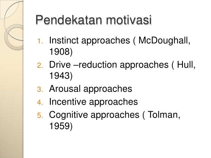 Pendekatan motivasi1.   Instinct approaches ( McDoughall,     1908)2.   Drive –reduction approaches ( Hull,     1943)3.   ...