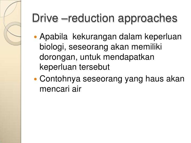 Drive –reduction approaches Apabila kekurangan dalam keperluan  biologi, seseorang akan memiliki  dorongan, untuk mendapa...
