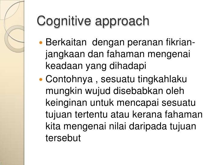 Cognitive approach Berkaitan dengan peranan fikrian-  jangkaan dan fahaman mengenai  keadaan yang dihadapi Contohnya , s...
