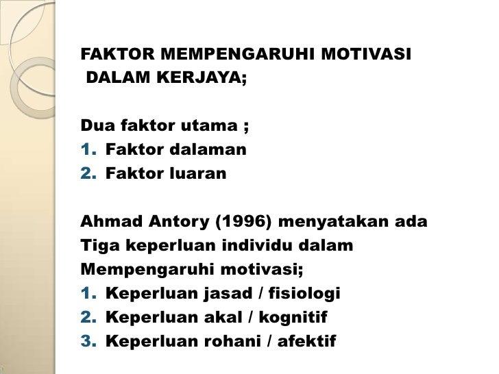 FAKTOR MEMPENGARUHI MOTIVASI DALAM KERJAYA;Dua faktor utama ;1. Faktor dalaman2. Faktor luaranAhmad Antory (1996) menyatak...