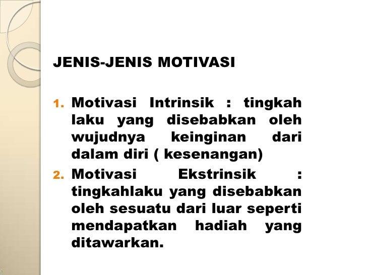 JENIS-JENIS MOTIVASI1. Motivasi Intrinsik : tingkah   laku yang disebabkan oleh   wujudnya      keinginan   dari   dalam d...