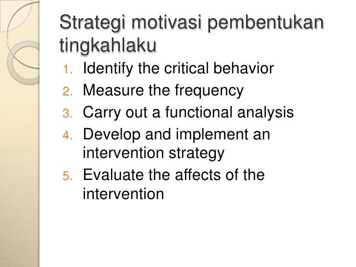 Strategi motivasi pembentukantingkahlaku1.   Identify the critical behavior2.   Measure the frequency3.   Carry out a func...