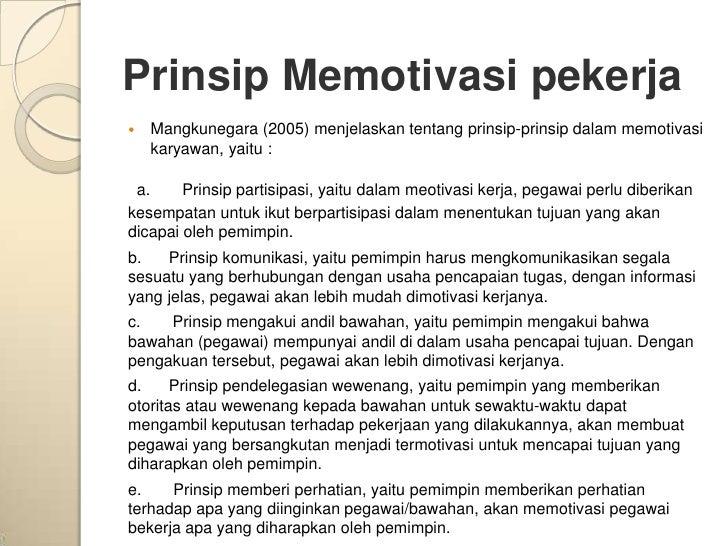 Prinsip Memotivasi pekerja   Mangkunegara (2005) menjelaskan tentang prinsip-prinsip dalam memotivasi    karyawan, yaitu ...