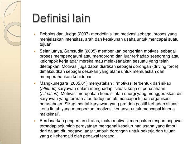 Definisi lain   Robbins dan Judge (2007) mendefinisikan motivasi sebagai proses yang    menjelaskan intensitas, arah dan ...