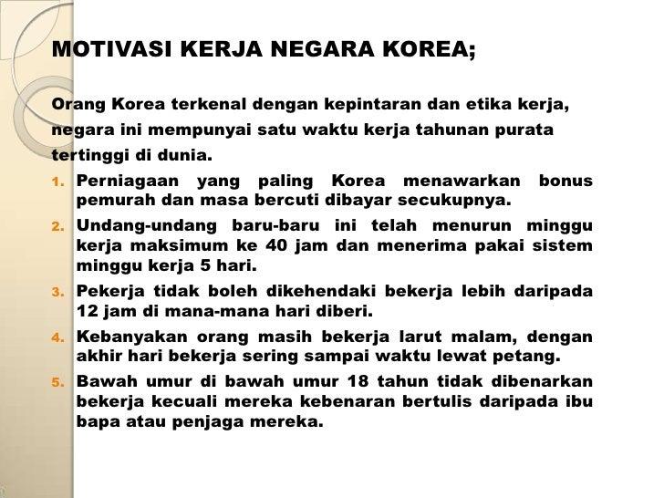 MOTIVASI KERJA NEGARA KOREA;Orang Korea terkenal dengan kepintaran dan etika kerja,negara ini mempunyai satu waktu kerja t...