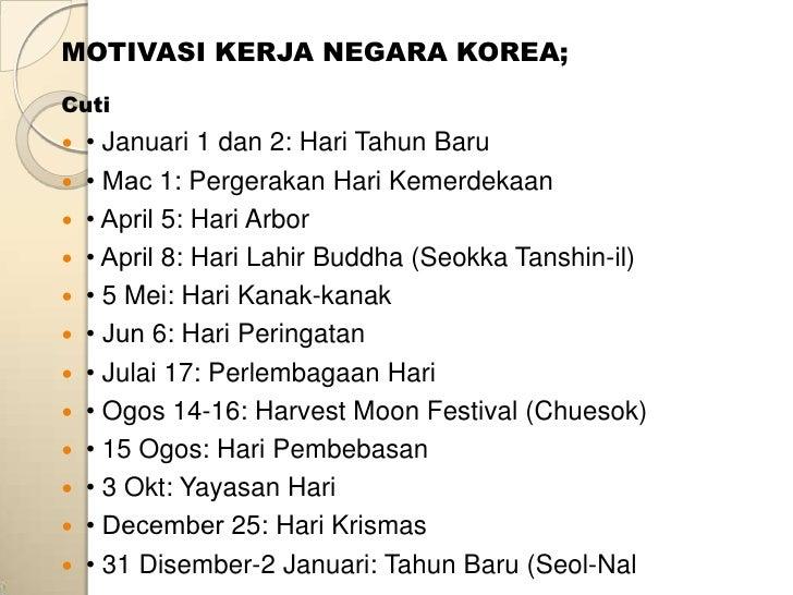 MOTIVASI KERJA NEGARA KOREA;Cuti • Januari 1 dan 2: Hari Tahun Baru • Mac 1: Pergerakan Hari Kemerdekaan • April 5: Har...
