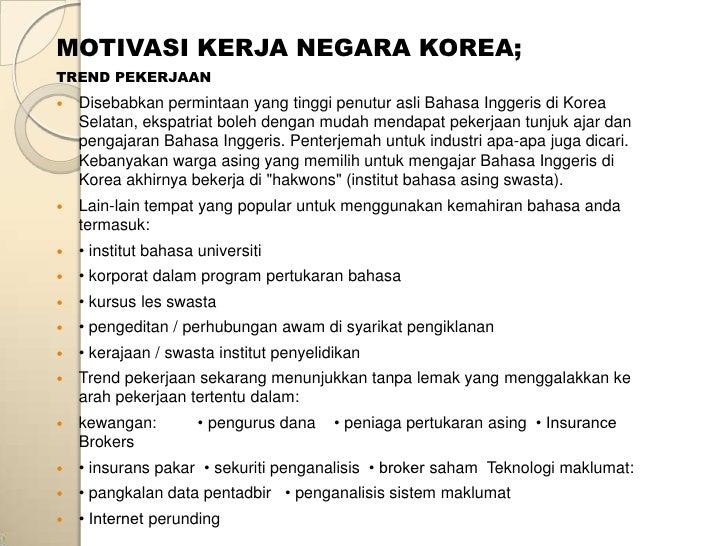 MOTIVASI KERJA NEGARA KOREA;TREND PEKERJAAN   Disebabkan permintaan yang tinggi penutur asli Bahasa Inggeris di Korea    ...