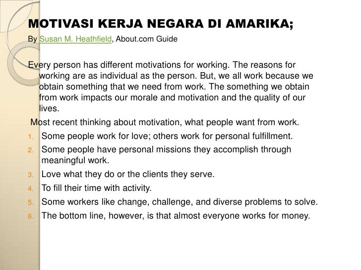MOTIVASI KERJA NEGARA DI AMARIKA;By Susan M. Heathfield, About.com GuideEvery person has different motivations for working...