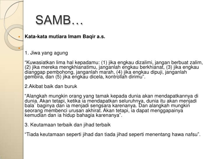 "SAMB…   Kata-kata mutiara Imam Baqir a.s.    1. Jiwa yang agung    ""Kuwasiatkan lima hal kepadamu: (1) jika engkau dizal..."