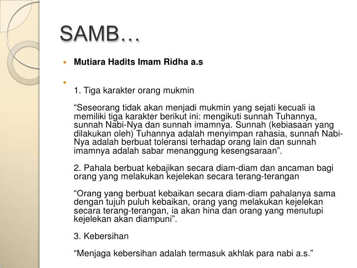 "SAMB…   Mutiara Hadits Imam Ridha a.s    1. Tiga karakter orang mukmin    ""Seseorang tidak akan menjadi mukmin yang seja..."