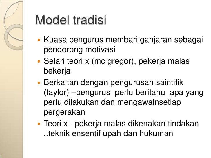 Model tradisi Kuasa pengurus membari ganjaran sebagai  pendorong motivasi Selari teori x (mc gregor), pekerja malas  bek...