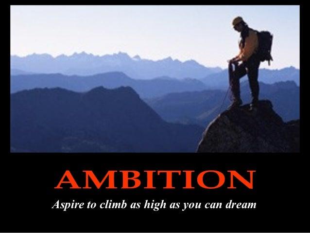 Aspire to climb as high as you can dream