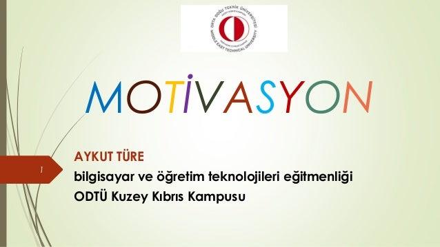 MOTİVASYON AYKUT TÜRE bilgisayar ve öğretim teknolojileri eğitmenliği ODTÜ Kuzey Kıbrıs Kampusu 1