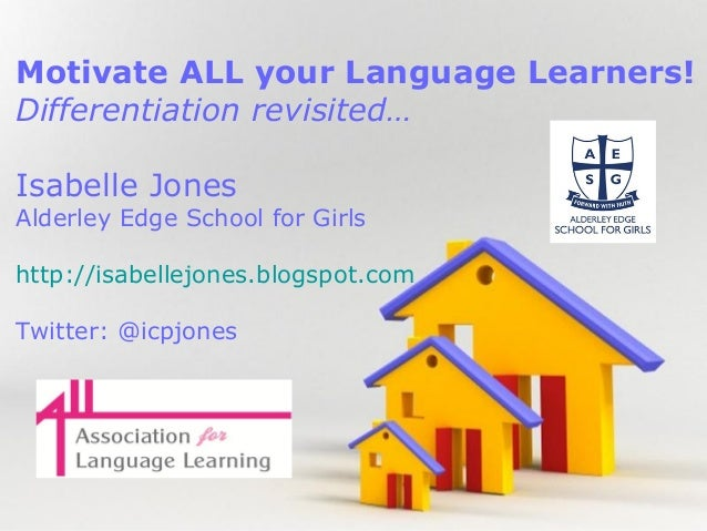 Motivate ALL your Language Learners! Differentiation revisited… Isabelle Jones  Alderley Edge School for Girls http://isab...