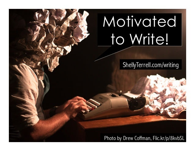 Photo by Drew Coffman, Flic.kr/p/8kvbSL ShellyTerrell.com/writing Motivated to Write!