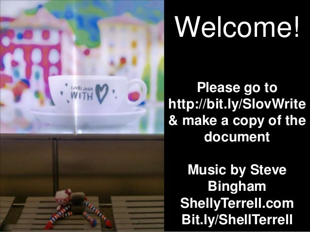 Welcome!    Please go tohttp://bit.ly/SlovWrite& make a copy of the      document  Music by Steve      Bingham ShellyTerre...