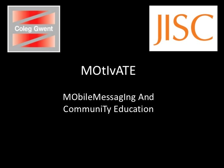 MOtIvATE<br />MObileMessagIng And CommuniTy Education<br />