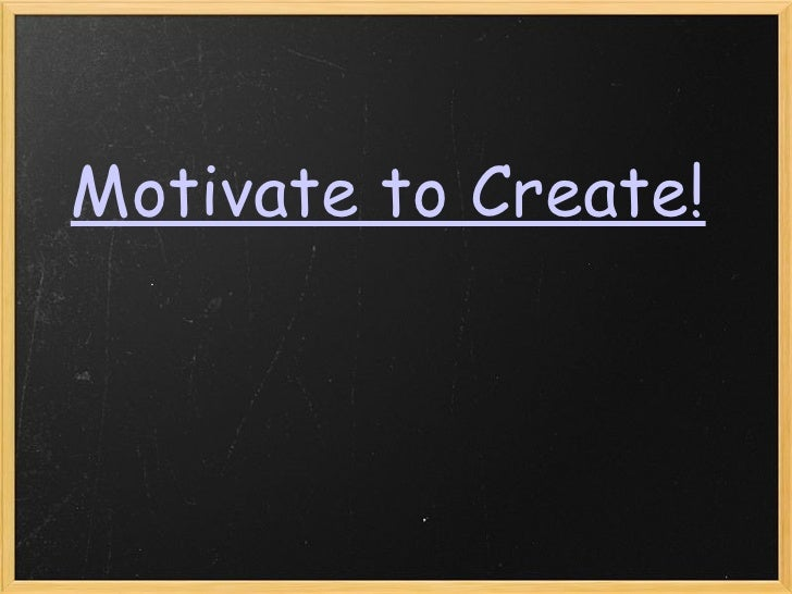 Motivate to Create!
